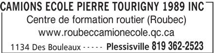 Camions Ecole Pierre Tourigny 1989 Inc (819-362-2523) - Annonce illustrée======= - CAMIONS ECOLE PIERRE TOURIGNY 1989 INC Centre de formation routier (Roubec) www.roubeccamionecole.qc.ca ----- Plessisville 819 362-2523 1134 Des Bouleaux CAMIONS ECOLE PIERRE TOURIGNY 1989 INC Centre de formation routier (Roubec) www.roubeccamionecole.qc.ca ----- Plessisville 819 362-2523 1134 Des Bouleaux