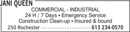 Jani Queen (613-277-2729) - Annonce illustrée======= - JANI QUEEN COMMERCIAL - INDUSTRIAL 24 H / 7 Days   Emergency Service Construction Clean-up   Insured & bound 250 Rochester --------------------- 613 234-0570