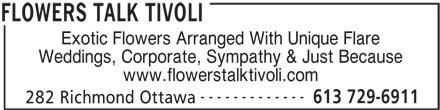 Flowers Talk Tivoli (613-729-6911) - Annonce illustrée======= - Exotic Flowers Arranged With Unique Flare Weddings, Corporate, Sympathy & Just Because www.flowerstalktivoli.com ------------- 613 729-6911 282 Richmond Ottawa FLOWERS TALK TIVOLI