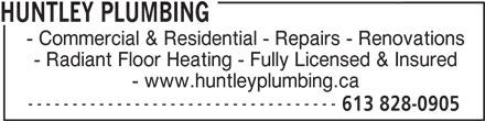 Huntley Plumbing (613-828-0905) - Annonce illustrée======= - HUNTLEY PLUMBING - Commercial & Residential - Repairs - Renovations - Radiant Floor Heating - Fully Licensed & Insured - www.huntleyplumbing.ca ----------------------------------- 613 828-0905