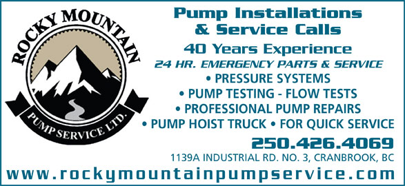 Rocky Mountain Pump Service Ltd (250-426-4069) - Display Ad - PROFESSIONAL PUMP REPAIRS PUMP HOIST TRUCK   FOR QUICK SERVICE 250.426.4069 1139A INDUSTRIAL RD. NO. 3, CRANBROOK, BC www.rockymountainpumpservice.com Pump Installations & Service Calls 40 Years Experience 24 HR. EMERGENCY PARTS & SERVICE PRESSURE SYSTEMS PUMP TESTING - FLOW TESTS