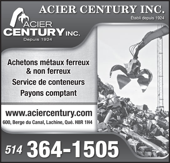 Acier Century Inc (514-364-1505) - Annonce illustrée======= - Achetons métaux ferreux & non ferreux Payons comptant Service de conteneurs www.aciercentury.com 600, Berge du Canal, Lachine, Qué. H8R 1H4 514 364-1505