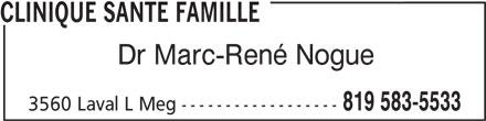 Clinique Santé Famille (819-583-5533) - Annonce illustrée======= - CLINIQUE SANTE FAMILLE Dr Marc-René Nogue 819 583-5533 3560 Laval L Meg ------------------
