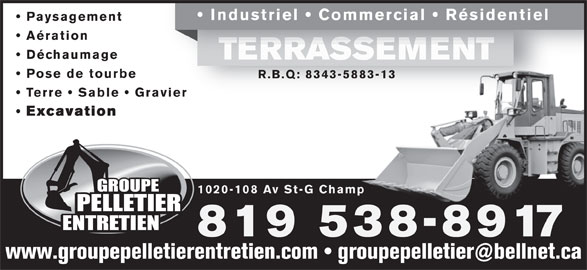 Pelletier Entretien (Groupe) (819-538-8917) - Annonce illustrée======= - Industriel   Commercial   Résidentiel Paysagement Aération Déchaumage TERRASSEMENTTERRASSEMENT Pose de tourbe R.B.Q: 8343-5883-13 Terre   Sable   Graviervier Excavation 1020-108 Av St-G Champ 819 538-8917