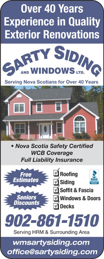 Sarty Siding & Windows Ltd (902-861-1510) - Display Ad - Experience in Quality Exterior Renovations AND WINDOWS LTD. Serving Nova Scotians for Over 40 Years Nova Scotia Safety Certified WCB Coverage Full Liability Insurance Roofing Free Estimates Siding Soffit & Fascia Seniors Windows & Doors Discounts Decks 902-861-1510 Serving HRM & Surrounding Area wmsartysiding.com Over 40 Years