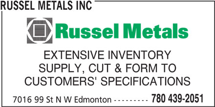 Russel Metals Inc (780-439-2051) - Display Ad - EXTENSIVE INVENTORY SUPPLY, CUT & FORM TO RUSSEL METALS INC CUSTOMERS' SPECIFICATIONS 780 439-2051 7016 99 St N W Edmonton---------