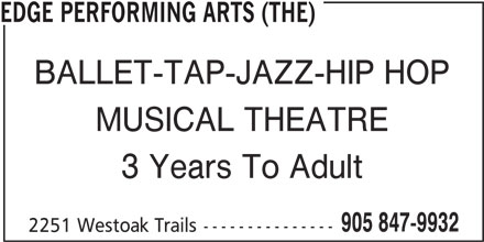 Edge Performing Arts (The) (905-847-9932) - Display Ad - BALLET-TAP-JAZZ-HIP HOP EDGE PERFORMING ARTS (THE) MUSICAL THEATRE 3 Years To Adult 905 847-9932 2251 Westoak Trails---------------