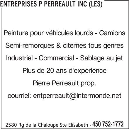 Entreprises P Perreault Inc (Les) (450-752-1772) - Annonce illustrée======= - ENTREPRISES P PERREAULT INC (LES) Peinture pour véhicules lourds - Camions Semi-remorques & citernes tous genres Industriel - Commercial - Sablage au jet Plus de 20 ans d'expérience Pierre Perreault prop. 450 752-1772 2580 Rg de la Chaloupe Ste Elisabeth -
