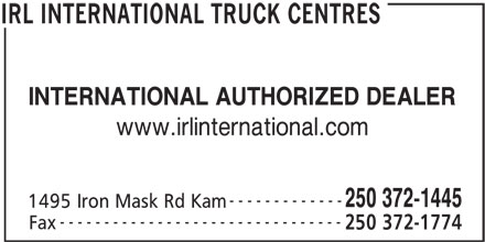IRL International Truck Centres (250-372-1445) - Annonce illustrée======= - INTERNATIONAL AUTHORIZED DEALER www.irlinternational.com ------------- 250 372-1445 1495 Iron Mask Rd Kam -------------------------------- Fax 250 372-1774 IRL INTERNATIONAL TRUCK CENTRES
