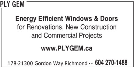 Ply Gem (604-270-1488) - Display Ad - Energy Efficient Windows & Doors for Renovations, New Construction PLY GEM and Commercial Projects www.PLYGEM.ca -- 604 270-1488 178-21300 Gordon Way Richmond