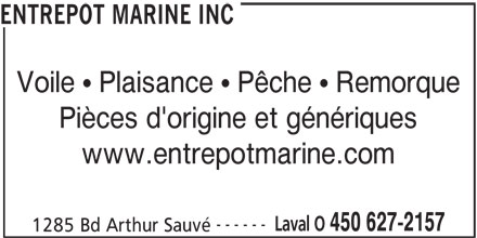 Entrepôt Marine (450-627-2157) - Annonce illustrée======= - ENTREPOT MARINE INC Voile   Plaisance   Pêche   Remorque Pièces d'origine et génériques www.entrepotmarine.com ------ Laval O 450 627-2157 1285 Bd Arthur Sauvé