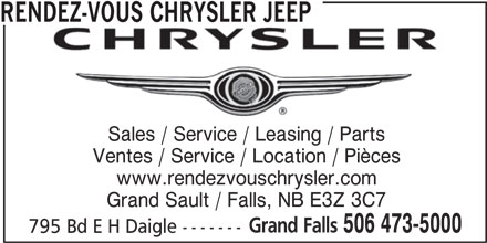 Rendez-Vous Chrysler Jeep (506-473-5000) - Annonce illustrée======= - Ventes / Service / Location / Pièces RENDEZ-VOUS CHRYSLER JEEP Sales / Service / Leasing / Parts www.rendezvouschrysler.com Grand Sault / Falls, NB E3Z 3C7 Grand Falls 506 473-5000 795 Bd E H Daigle -------