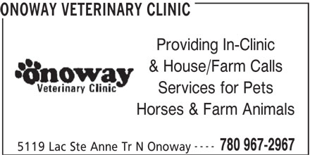 Onoway Veterinary Clinic (780-967-2967) - Display Ad - ONOWAY VETERINARY CLINIC Providing In-Clinic & House/Farm Calls Services for Pets Horses & Farm Animals ---- 780 967-2967 5119 Lac Ste Anne Tr N Onoway