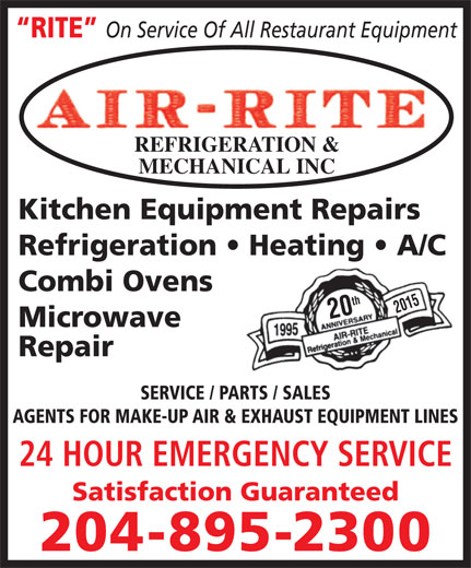 Air Rite Inc (204-895-2300) - Display Ad - RITE On Service Of All Restaurant Equipment REFRIGERATION & MECHANICAL INC Kitchen Equipment Repairs Refrigeration   Heating   A/C Combi Ovens 20th2015 Repair SERVICE / PARTS / SALES AGENTS FOR MAKE-UP AIR & EXHAUST EQUIPMENT LINES 24 HOUR EMERGENCY SERVICE Satisfaction Guaranteed 204-895-2300 Microwave