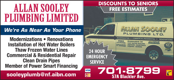 Sooley Allan Plumbing Ltd (709-579-6499) - Display Ad - We re As Near As Your Phone DISCOUNTS TO SENIORS Modernizations   Renovations Installation of Hot Water Boilers Thaw Frozen Water Lines 24 HOUR Commercial & Residential Repair EMERGENCY Clean Drain Pipes SERVICE Member of Power Smart Financing 701-8799 57A Blackler Ave. FREE ESTIMATES