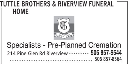 Tuttle Brothers & Riverview Funeral Home & Crematorium (506-857-9544) - Annonce illustrée======= - TUTTLE BROTHERS & RIVERVIEW FUNERAL HOME Specialists - Pre-Planned Cremation --------- 506 857-9544 214 Pine Glen Rd Riverview 506 857-8564 -----------------------------------