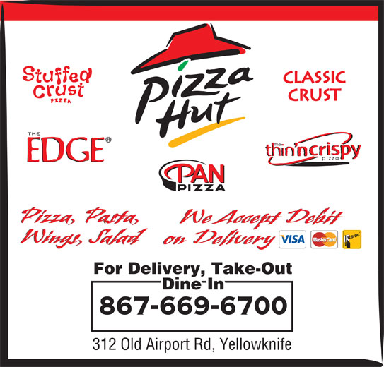 Pizza Hut (867-669-6700) - Display Ad - Wings, SaladWings, Salad on Delivery            on Delivery For Delivery, Take-Out Dine In 867-669-6700 312 Old Airport Rd, Yellowknife Pizza, Pasta,Pizza, Pasta, We Accept DebitWe Accept Debit