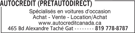 Autocredit ( Pretautodirect) (819-778-8787) - Annonce illustrée======= - Spécialisés en voitures d'occasion Achat - Vente - Location/Achat AUTOCREDIT (PRETAUTODIRECT) www.autocreditcanada.ca 465 Bd Alexandre Taché Gat -------- 819 778-8787 AUTOCREDIT (PRETAUTODIRECT) Spécialisés en voitures d'occasion Achat - Vente - Location/Achat www.autocreditcanada.ca 465 Bd Alexandre Taché Gat -------- 819 778-8787