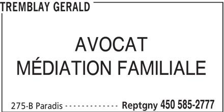 Tremblay Gérald (450-585-2777) - Annonce illustrée======= - TREMBLAY GERALD MÉDIATION FAMILIALE ------------- Reptgny 450 585-2777 275-B Paradis AVOCAT
