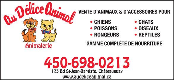 Au Délice Animal (450-698-0213) - Annonce illustrée======= - VENTE D ANIMAUX & D ACCESSOIRES POUR CHIENS CHATS POISSONS OISEAUX RONGEURS REPTILES GAMME COMPLÈTE DE NOURRITURE 450-698-0213 173 Bd St-Jean-Baptiste, Châteauguay www.audeliceanimal.ca
