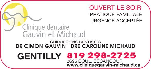 Clinique Dentaire Gauvin-Michaud (819-298-2725) - Annonce illustrée======= - PRATIQUE FAMILIALE URGENCE ACCEPTÉE OUVERT LE SOIR Clinique dentaire Gauvin et Michaud DR CIMON GAUVIN   DRE CAROLINE MICHAUD 819 298-2725 GENTILLY 3695 BOUL. BÉCANCOUR www.cliniquegauvin-michaud.ca CHIRURGIENS-DENTISTES