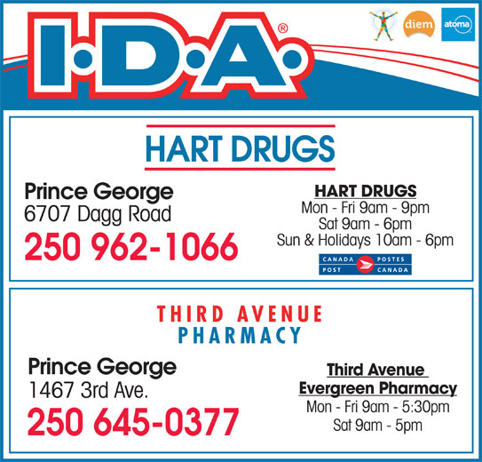 Third Ave Evergreen Pharmacy (250-564-7147) - Display Ad - HART DRUGS Prince George Mon - Fri 9am - 9pm 6707 Dagg Road Sat 9am - 6pm Sun & Holidays 10am - 6pm 250 962-1066 THIRD AVENUE PHARMACY Evergreen Pharmacy 1467 3rd Ave. Mon - Fri 9am - 5:30pm Sat 9am - 5pm 250 645-0377 Third Avenue Prince George