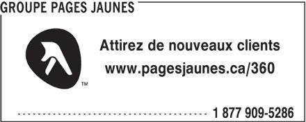 Pages Jaunes (1-877-909-9356) - Annonce illustrée======= - GROUPE PAGES JAUNES Attirez de nouveaux clients www.pagesjaunes.ca/360 -------------------------------------- 1 877 909-5286