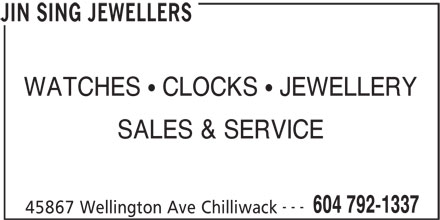 Jin Sing Jewellers (604-792-1337) - Display Ad - SALES & SERVICE --- 604 792-1337 45867 Wellington Ave Chilliwack JIN SING JEWELLERS WATCHES   CLOCKS   JEWELLERY