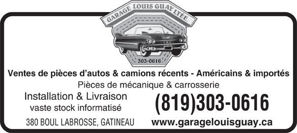 Garage Louis Guay (819-663-4014) - Annonce illustrée======= - vaste stock informatisé www.garagelouisguay.ca 380 BOUL LABROSSE, GATINEAU 303-0616 Ventes de pièces d autos & camions récents - Américains & importés Pièces de mécanique & carrosserie Installation & Livraison (819)303-0616