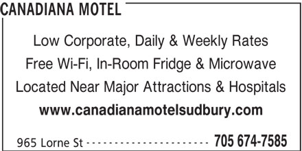Canadiana Motel (705-674-7585) - Annonce illustrée======= - Low Corporate, Daily & Weekly Rates Free Wi-Fi, In-Room Fridge & Microwave Located Near Major Attractions & Hospitals www.canadianamotelsudbury.com ---------------------- 705 674-7585 965 Lorne St CANADIANA MOTEL