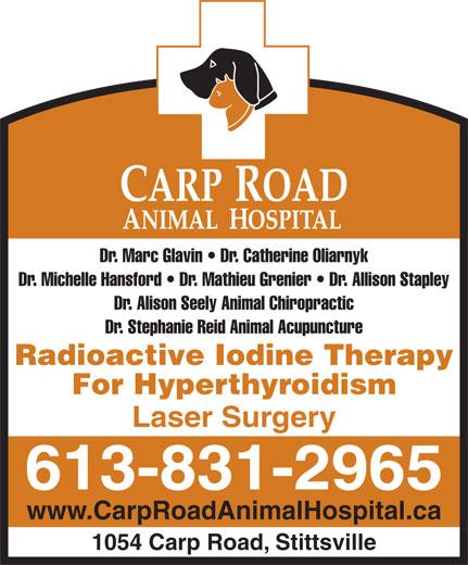 Carp Road Animal Hospital (613-831-2965) - Annonce illustrée======= - Dr. Marc Glavin   Dr. Catherine Oliarnyk Dr. Michelle Hansford   Dr. Mathieu Grenier   Dr. Allison Stapley Dr. Alison Seely Animal Chiropractic Dr. Stephanie Reid Animal Acupuncture Radioactive Iodine Therapy For Hyperthyroidism Laser Surgery 613-831-2965 www.CarpRoadAnimalHospital.ca 1054 Carp Road, Stittsville
