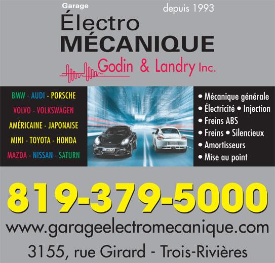 Garage Électro-Mécanique Godin & Landry Inc. (819-379-5000) - Annonce illustrée======= - Mécanique générale Électricité   Injection VOLVO - VOLKSWAGEN Freins ABS AMÉRICAINE - JAPONAISE Freins   Silencieux MINI - TOYOTA - HONDA Amortisseurs MAZDA - NISSAN - SATURN Mise au point 819-379-5000 www.garageelectromecanique.com 3155, rue Girard - Trois-Rivières BMW - AUDI - PORSCHE depuis 1993