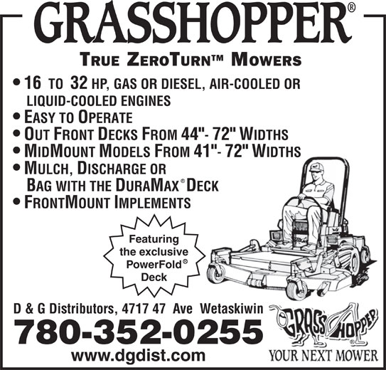 "D & G Distributors (780-352-0255) - Display Ad - 16  TO  32 HP, GAS OR DIESEL, AIR-COOLED OR LIQUID-COOLED ENGINES EASY TO OPERATE OUT FRONT DECKS FROM 44""- 72"" WIDTHS MIDMOUNT MODELS FROM 41""- 72"" WIDTHS MULCH, DISCHARGE OR BAG WITH THE DURAMAX  DECK FRONTMOUNT IMPLEMENTS Featuring the exclusive PowerFold Deck D & G Distributors, 4717 47  Ave  Wetaskiwin 780-352-0255 www.dgdist.com"