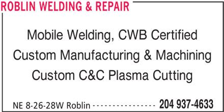 Roblin Welding & Repair (204-937-4633) - Display Ad - NE 8-26-28W Roblin ROBLIN WELDING & REPAIR Mobile Welding, CWB Certified Custom Manufacturing & Machining Custom C&C Plasma Cutting ---------------- 204 937-4633