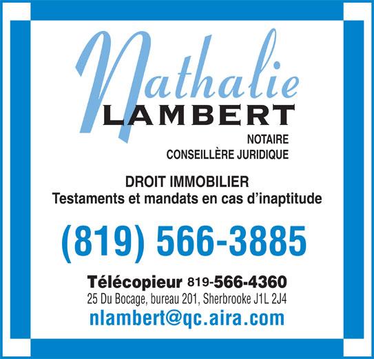 Lambert Nathalie (819-566-3885) - Annonce illustrée======= - Télécopieur 566-4360 25 Du Bocage, bureau 201, Sherbrooke J1L 2J4 NOTAIRE CONSEILLÈRE JURIDIQUE DROIT IMMOBILIER Testaments et mandats en cas d inaptitude (819) 566-3885 819-