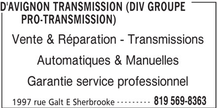 D'Avignon Transmission (Div Groupe Pro-Transmission) (819-569-8363) - Annonce illustrée======= - PRO-TRANSMISSION) Vente & Réparation - Transmissions Automatiques & Manuelles Garantie service professionnel --------- 819 569-8363 1997 rue Galt E Sherbrooke D'AVIGNON TRANSMISSION (DIV GROUPE