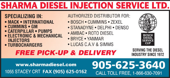 Sharma Diesel Injection Service Ltd (905-625-3640) - Display Ad - LUCAS C.A.V & SIMMS TURBOCHARGERS SERVING THE DIESEL FREE PICK-UP & DELIVERY INDUSTRY SINCE 1972 www.sharmadiesel.com AUTHORIZED DISTRIBUTOR FOR: SPECIALIZING IN: MACK   INTERNATIONAL BOSCH   CUMMINS   ZEXEL CUMMINS   GM STANADYNE   DELPHI   DENSO CATERPILLAR   PUMPS AMBAC   ROTO DIESEL ELECTRONIC & MECHANICAL BRYCE   YANMAR INJECTORS