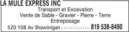 La Mule Express Inc (819-538-8490) - Annonce illustrée======= - LA MULE EXPRESS INC Transport et Excavation Vente de Sable - Gravier - Pierre - Terre Entreposage 819 538-8490 520 108 Av Shawinigan ------------