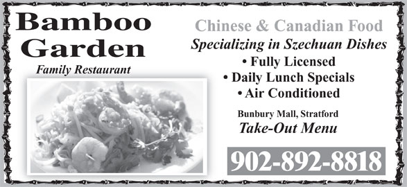 Bamboo Garden Restaurant (902-892-8818) - Annonce illustrée======= - Chinese & Canadian Food Specializing in Szechuan Dishes Fully Licensed Family Restaurant Daily Lunch Specials Air Conditioned Bunbury Mall, Stratford Take-Out Menu 902-892-8818