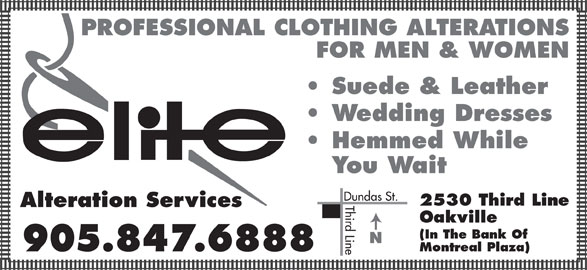 Elite Alterations (905-847-6888) - Display Ad - PROFESSIONAL CLOTHING ALTERATIONS FOR MEN & WOMEN Suede & Leather Wedding Dresses Hemmed While You Wait Dundas St. 2530 Third Line Third Line Alteration Services Oakville (In The Bank Of Montreal Plaza)905.847.6888