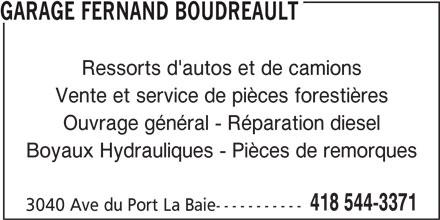 Garage Fernand Boudreault (418-544-3371) - Annonce illustrée======= - Ressorts d'autos et de camions Vente et service de pièces forestières Ouvrage général - Réparation diesel Boyaux Hydrauliques - Pièces de remorques 418 544-3371 3040 Ave du Port La Baie----------- GARAGE FERNAND BOUDREAULT