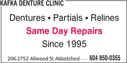Kafka Denture Clinic (604-850-0355) - Display Ad - KAFKA DENTURE CLINIC Dentures   Partials   Relines Same Day Repairs Since 1995 604 850-0355 206-2752 Allwood St Abbotsford ---
