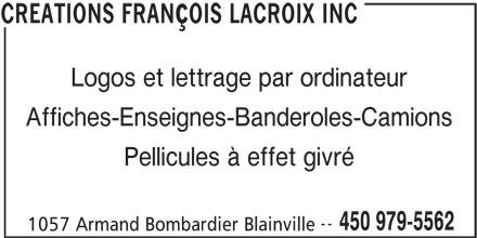 Creations Francois Lacroix Inc (450-979-5562) - Annonce illustrée======= - çOIS LACROIX INC Logos et lettrage par ordinateur Affiches-Enseignes-Banderoles-Camions Pellicules à effet givré -- 450 979-5562 1057 Armand Bombardier Blainville CREATIONS FRAN