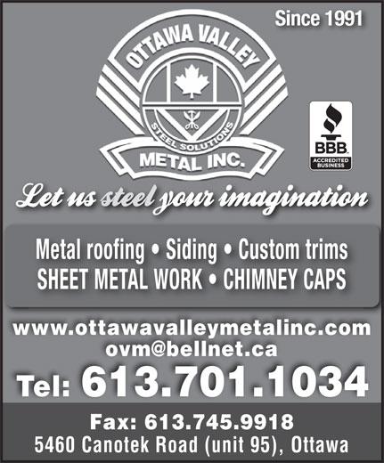 Ottawa Valley Metal Inc (613-745-1296) - Annonce illustrée======= - Since 1991 Metal roofing   Siding   Custom trims SHEET METAL WORK   CHIMNEY CAPS 100% des matériaux produits www.ottawavalleymetalinc.com.ottawavalleymetalinc dans notre usine sont recyclables Tel: 613.701.10346137011 Fax: 613.745.9918 5460 Canotek Road (unit 95), Ottawa5460 C tek Road (unit 95), Otta Since 1991 Metal roofing   Siding   Custom trims SHEET METAL WORK   CHIMNEY CAPS 100% des matériaux produits www.ottawavalleymetalinc.com.ottawavalleymetalinc dans notre usine sont recyclables Tel: 613.701.10346137011 Fax: 613.745.9918 5460 Canotek Road (unit 95), Ottawa5460 C tek Road (unit 95), Otta