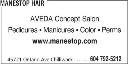 Manestop Hair (604-792-5212) - Display Ad - 45721 Ontario Ave Chilliwack ------ 604 792-5212 MANESTOP HAIR AVEDA Concept Salon Pedicures   Manicures   Color   Perms www.manestop.com