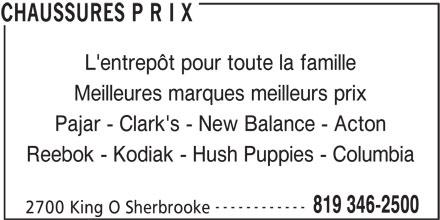 Chaussures P R I X (819-346-2500) - Annonce illustrée======= - L'entrepôt pour toute la famille Meilleures marques meilleurs prix Pajar - Clark's - New Balance - Acton Reebok - Kodiak - Hush Puppies - Columbia ------------ 819 346-2500 2700 King O Sherbrooke CHAUSSURES P R I X