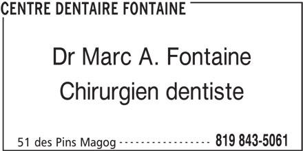 Centre dentaire Fontaine (819-843-5061) - Annonce illustrée======= - Dr Marc A. Fontaine Chirurgien dentiste ----------------- 819 843-5061 51 des Pins Magog CENTRE DENTAIRE FONTAINE