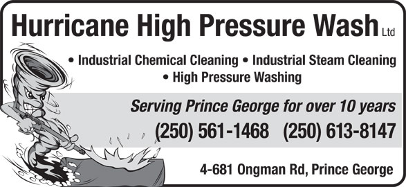 Hurricane High Pressure Wash Ltd (250-561-1468) - Display Ad - Industrial Chemical Cleaning   Industrial Steam Cleaning High Pressure Washing Serving Prince George for over 10 years (250) 561-1468   (250) 613-8147 4-681 Ongman Rd, Prince George Ltd Hurricane High Pressure Wash