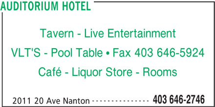 Auditorium Hotel (403-646-2746) - Display Ad - Tavern - Live Entertainment VLT'S - Pool Table ! Fax 403 646-5924 Café - Liquor Store - Rooms --------------- 403 646-2746 2011 20 Ave Nanton AUDITORIUM HOTEL