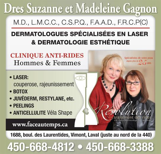 Dermatologie Face Au Temps Inc Drs (450-668-4812) - Annonce illustrée======= - () Véla Shape www.faceautemps.ca 1688, boul. des Laurentides, Vimont, Laval juste au nord de la 440 450-668-4812   450-668-3388 ANTICELLULITE M.D., L.M.C.C., C.S.P.Q., F.A.A.D., F.R.C.PC DERMATOLOGUES SPÉCIALISÉES EN LASER & DERMATOLOGIE ESTHÉTIQUE CLINIQUE ANTI-RIDES Hommes & Femmes LASER: couperose, rajeunissement BOTOX JUVÉDERM, RESTYLANE, etc. PEELINGS